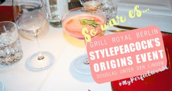 #MyPerfectWorld stylepeacock's Origins-Event im Douglas in Berlin | Im Grill Royal Berlin